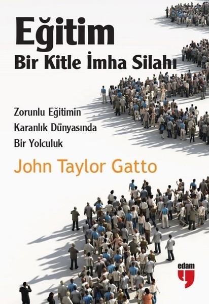 Eğitim Bir Kitle İmha Silahı – John Taylor Gatto