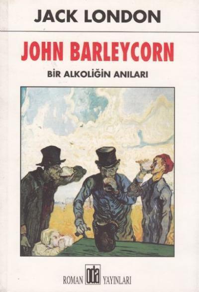 John Barleycorn (Bir Alkoliğin Anıları) – Jack London