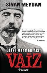 Vaiz Öteki Mehmet Akif – Sinan Meydan