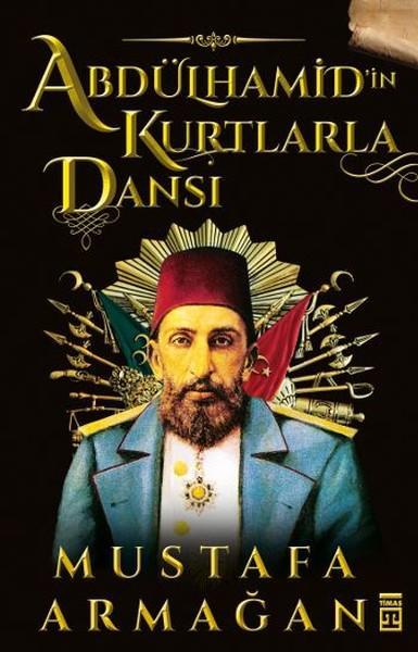Abdülhamid'in Kurtlarla Dansı – Mustafa Armağan