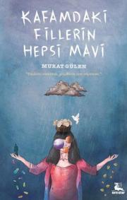 Kafamdaki Fillerin Hepsi Mavi – Murat Gülen