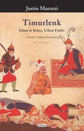 Timurlenk (İslam'ın Kılıcı, Cihan Fatihi) – Justin Marozzi,
