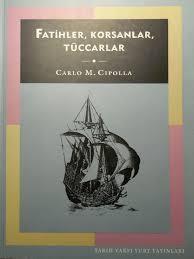 Fatihler, Korsanlar, Tüccarlar – Carlo M Cipolla