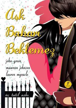 Aşk Baharı Beklemez – John Green, Lauren Myracle, Maureen Johnson