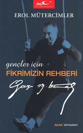 Gençler İçin Fikrimizin Rehberi (Gazi Mustafa Kemal) – Erol Mütercimler