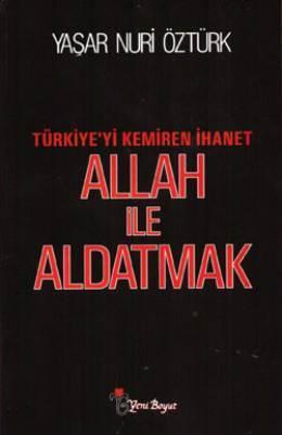 Allah ile Aldatmak (Türkiye'yi Kemiren İhanet) – Yaşar Nuri Öztürk
