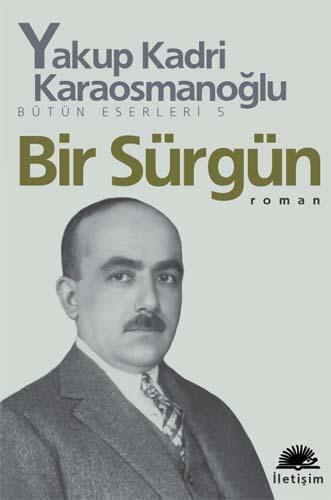 Bir Sürgün (Bütün Eserleri 5) – Yakup Kadri Karaosmanoğlu