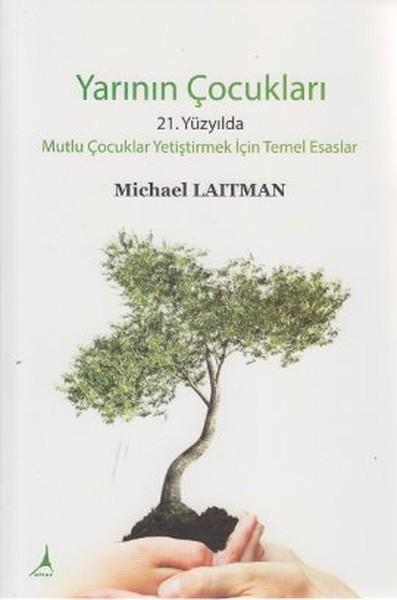 Yarının Çocukları (21. Yüzyılda Mutlu Çocuklar Yetiştirmek İçin Temel Esaslar) – Michael Laitman