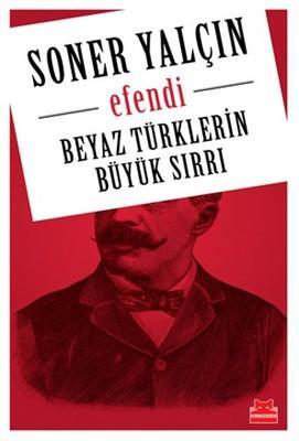 Efendi: Beyaz Türklerin Büyük Sırrı – Soner Yalçın