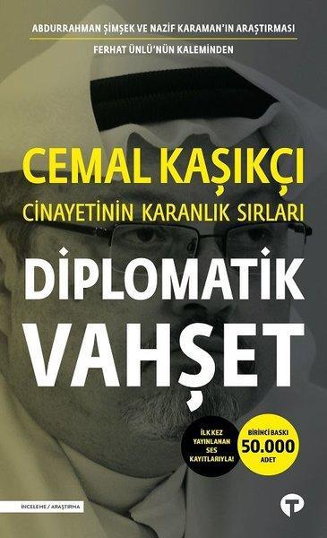 Diplomatik Vahşet (Cemal Kaşıkçı Cinayetinin Karanlık Sırları) – Ferhat Ünlü, Nazif Karaman, Abdurrahman Şimşek