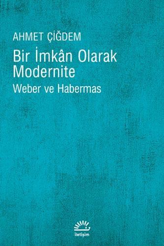 Bir İmkan Olarak Modernite (Weber ve Habermas) – Ahmet Çiğdem