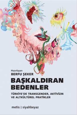 Başkaldıran Bedenler (Türkiye'de Transgender, Aktivizm ve Altkültürel Pratikler) – Berfu Şeker