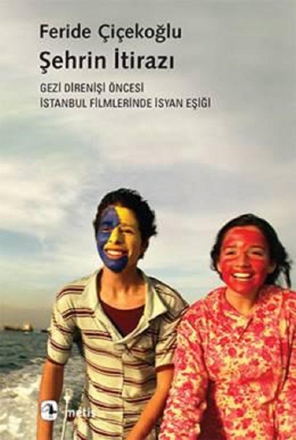 Şehrin İtirazı (Gezi Direnişi Öncesi İstanbul Filmlerinde İsyan Eşiği)  –  Feride Çiçekoğlu